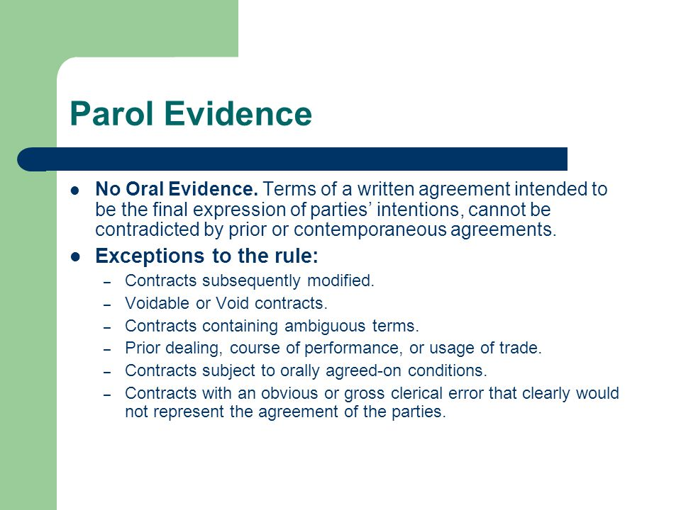 Parol Evidence No Oral Evidence. Terms of a written agreement intended to be the final expression of parties' intentions, cannot be contradicted by pr