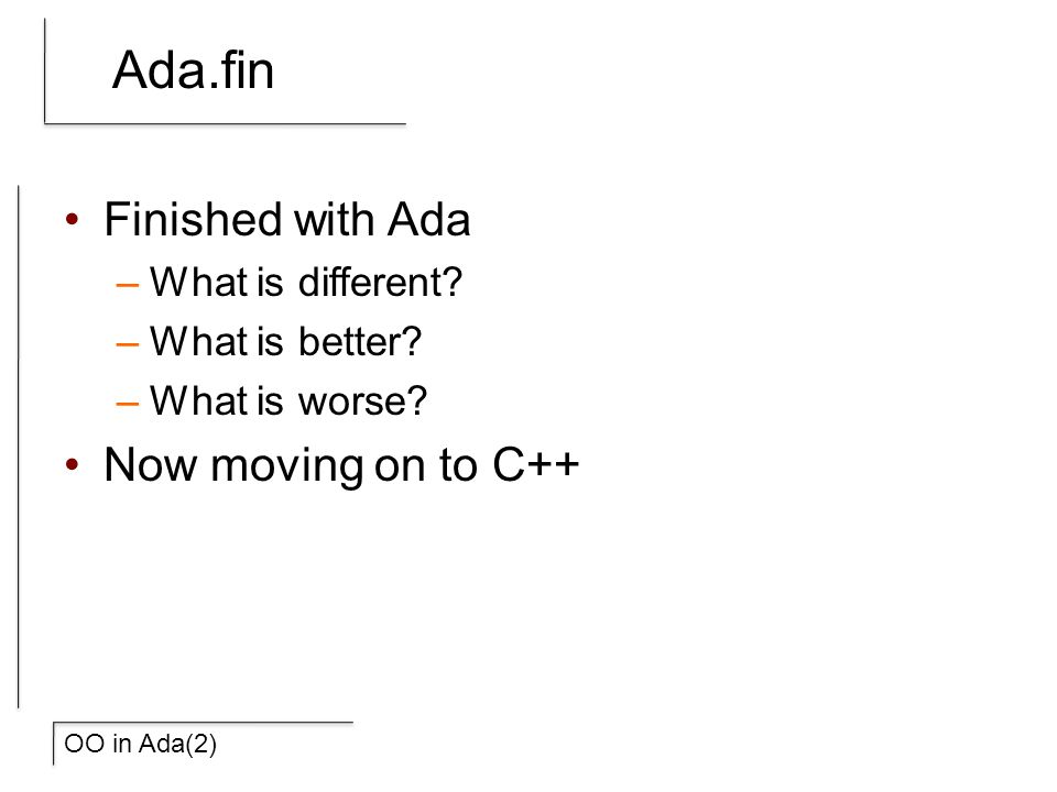 OO in Ada(2) Ada.fin Finished with Ada –What is different.
