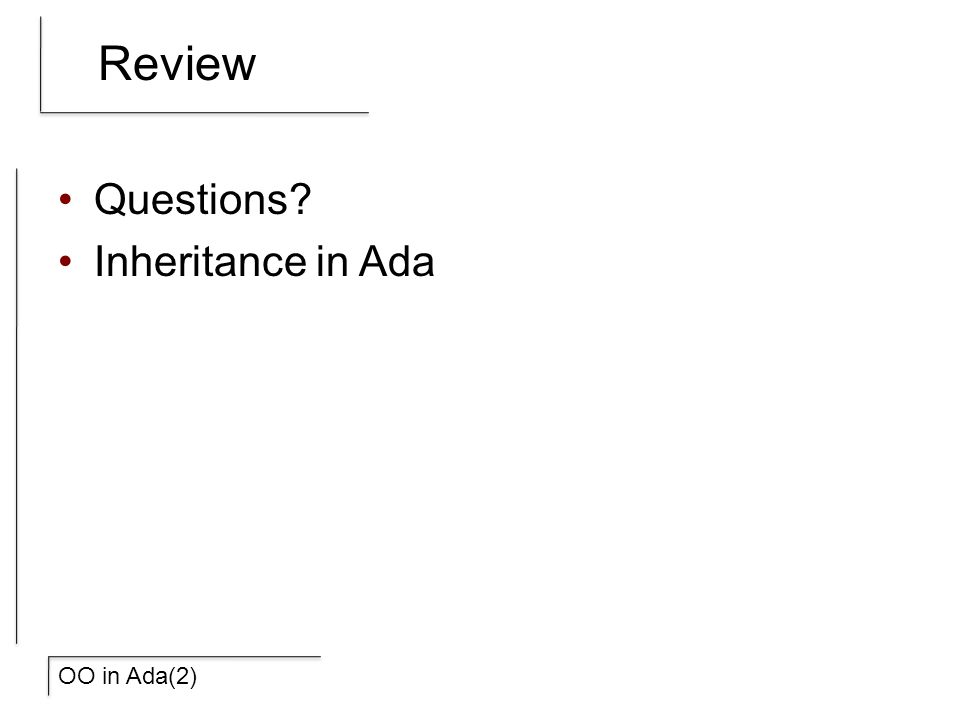 Review Questions? Inheritance in Ada