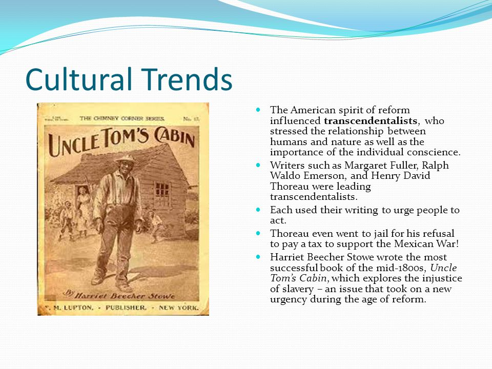 Cultural Trends The American spirit of reform influenced transcendentalists, who stressed the relationship between humans and nature as well as the im