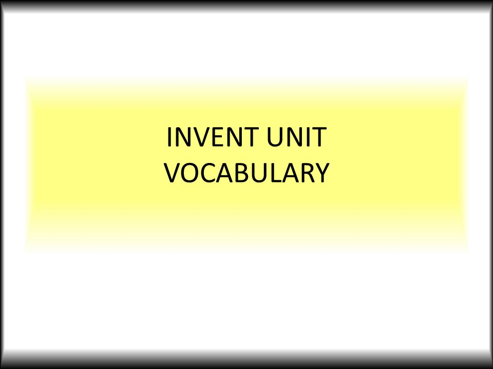 INVENT UNIT VOCABULARY