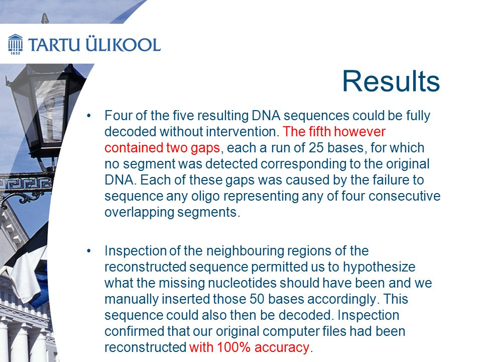 Results Four of the five resulting DNA sequences could be fully decoded without intervention. The fifth however contained two gaps, each a run of 25 b