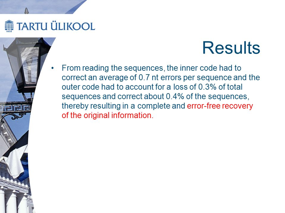 Results From reading the sequences, the inner code had to correct an average of 0.7 nt errors per sequence and the outer code had to account for a los