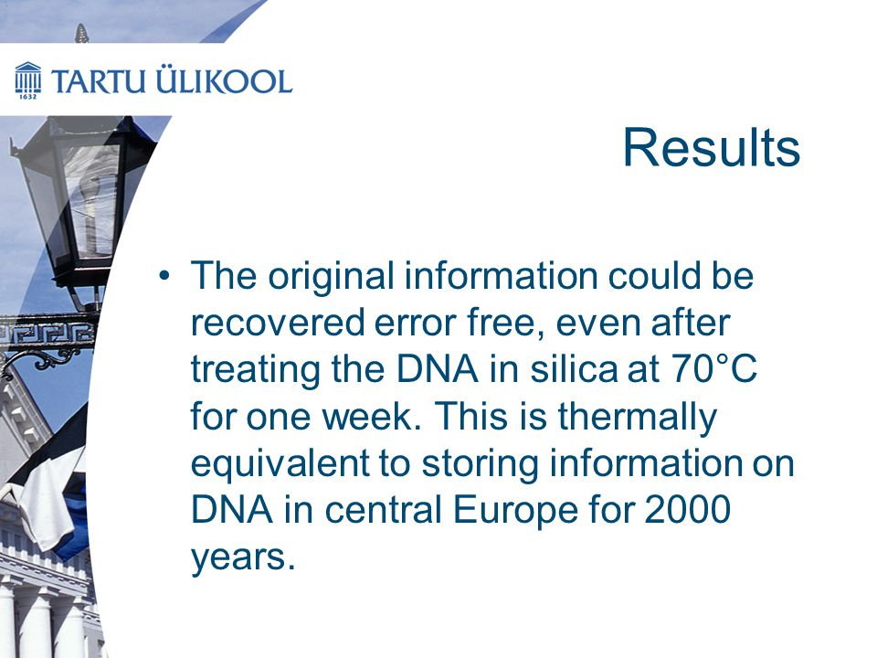 Results The original information could be recovered error free, even after treating the DNA in silica at 70°C for one week. This is thermally equivale