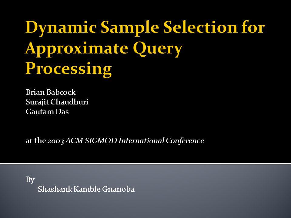 Brian Babcock Surajit Chaudhuri Gautam Das at the 2003 ACM SIGMOD International Conference By Shashank Kamble Gnanoba