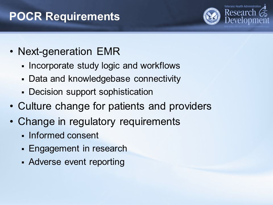 POCR Requirements Next-generation EMR  Incorporate study logic and workflows  Data and knowledgebase connectivity  Decision support sophistication
