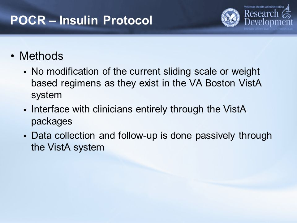 POCR – Insulin Protocol Methods  No modification of the current sliding scale or weight based regimens as they exist in the VA Boston VistA system 