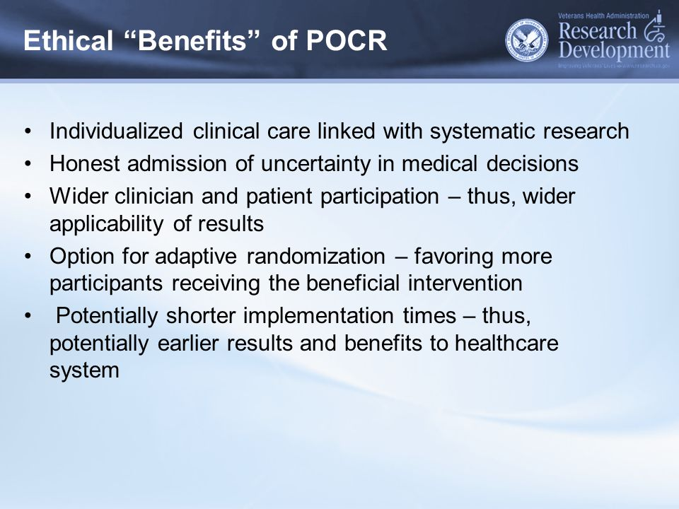 """Ethical """"Benefits"""" of POCR Individualized clinical care linked with systematic research Honest admission of uncertainty in medical decisions Wider cli"""