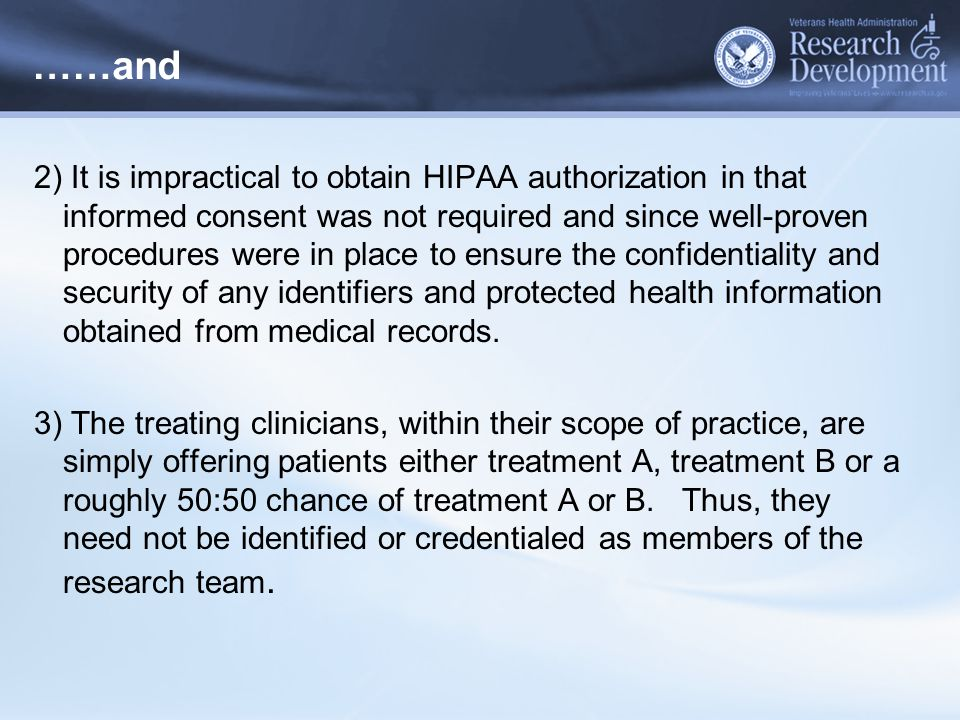 ……and 2) It is impractical to obtain HIPAA authorization in that informed consent was not required and since well-proven procedures were in place to e