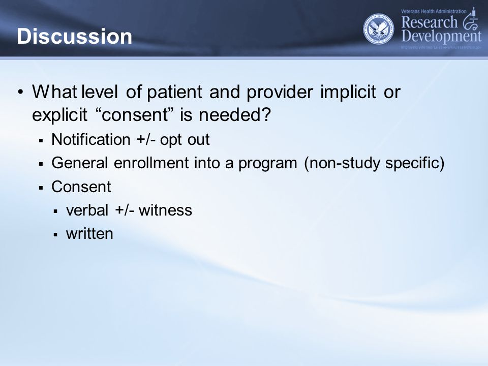 """Discussion What level of patient and provider implicit or explicit """"consent"""" is needed?  Notification +/- opt out  General enrollment into a program"""