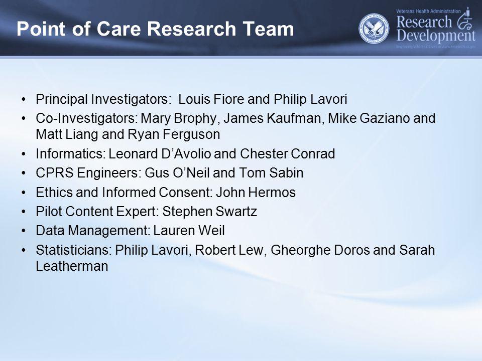 Point of Care Research Team Principal Investigators: Louis Fiore and Philip Lavori Co-Investigators: Mary Brophy, James Kaufman, Mike Gaziano and Matt
