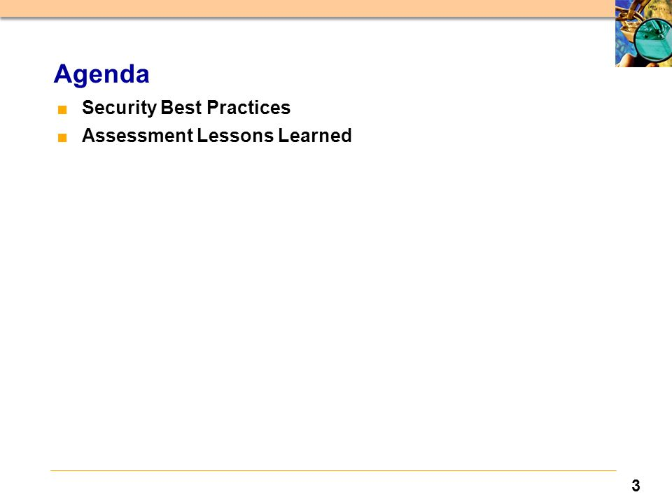 3 Agenda ■Security Best Practices ■Assessment Lessons Learned