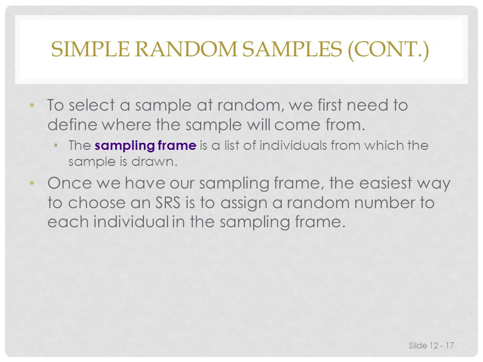 SIMPLE RANDOM SAMPLES (CONT.) To select a sample at random, we first need to define where the sample will come from.
