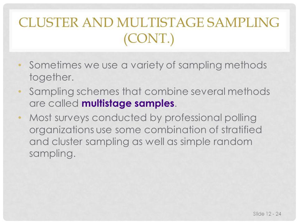 CLUSTER AND MULTISTAGE SAMPLING (CONT.) Sometimes we use a variety of sampling methods together.