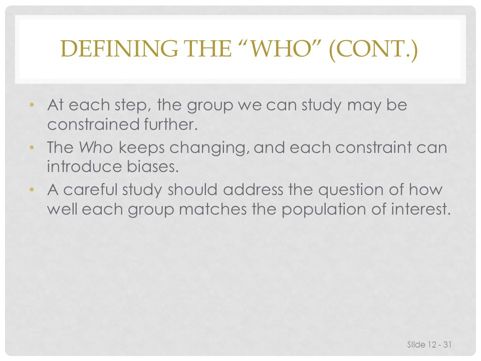 DEFINING THE WHO (CONT.) At each step, the group we can study may be constrained further.