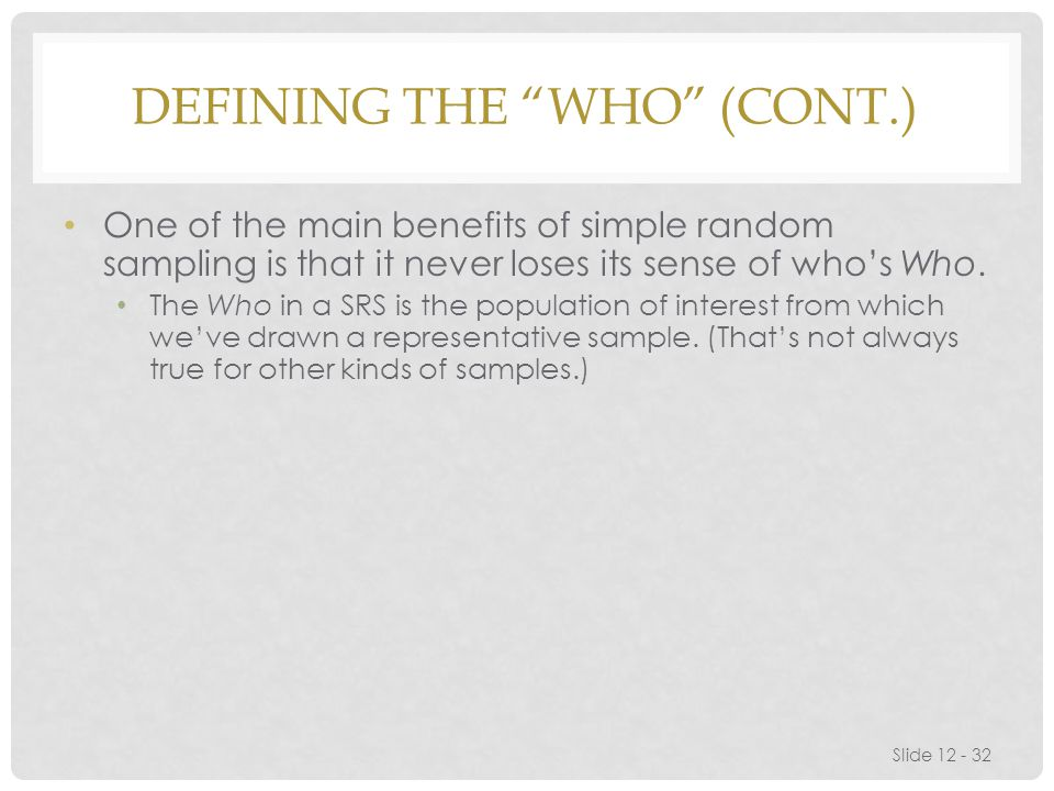 DEFINING THE WHO (CONT.) One of the main benefits of simple random sampling is that it never loses its sense of who's Who.