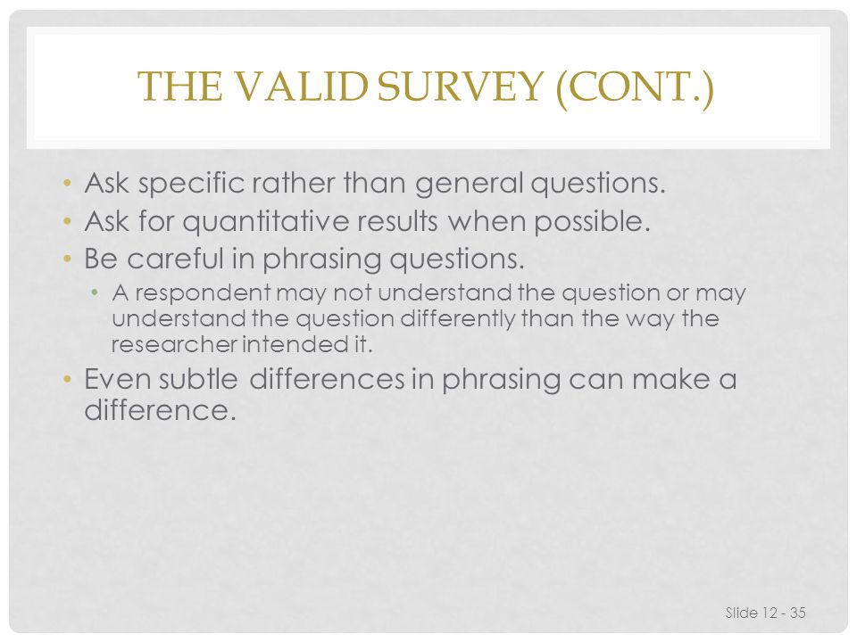 THE VALID SURVEY (CONT.) Ask specific rather than general questions.