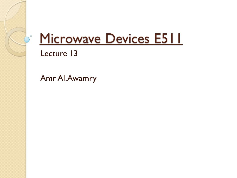 Microwave Devices E511 Lecture 13 Amr Al.Awamry