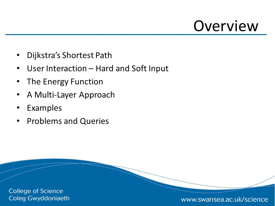 Overview Dijkstra's Shortest Path User Interaction – Hard and Soft Input The Energy Function A Multi-Layer Approach Examples Problems and Queries