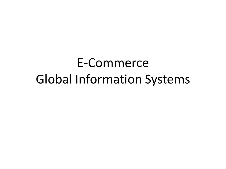 E-Commerce Global Information Systems