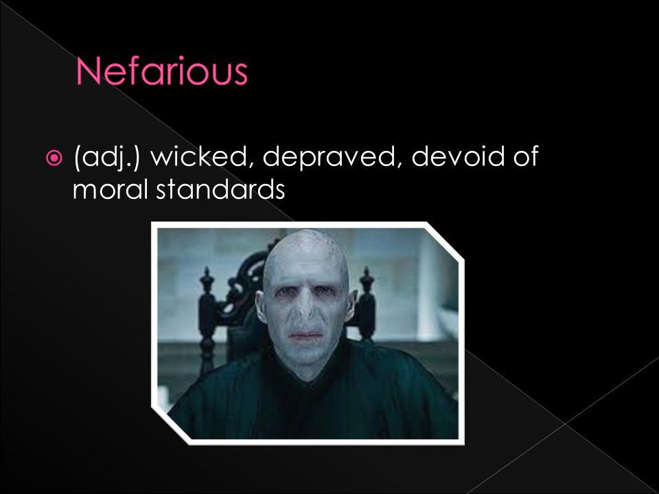  (adj.) wicked, depraved, devoid of moral standards