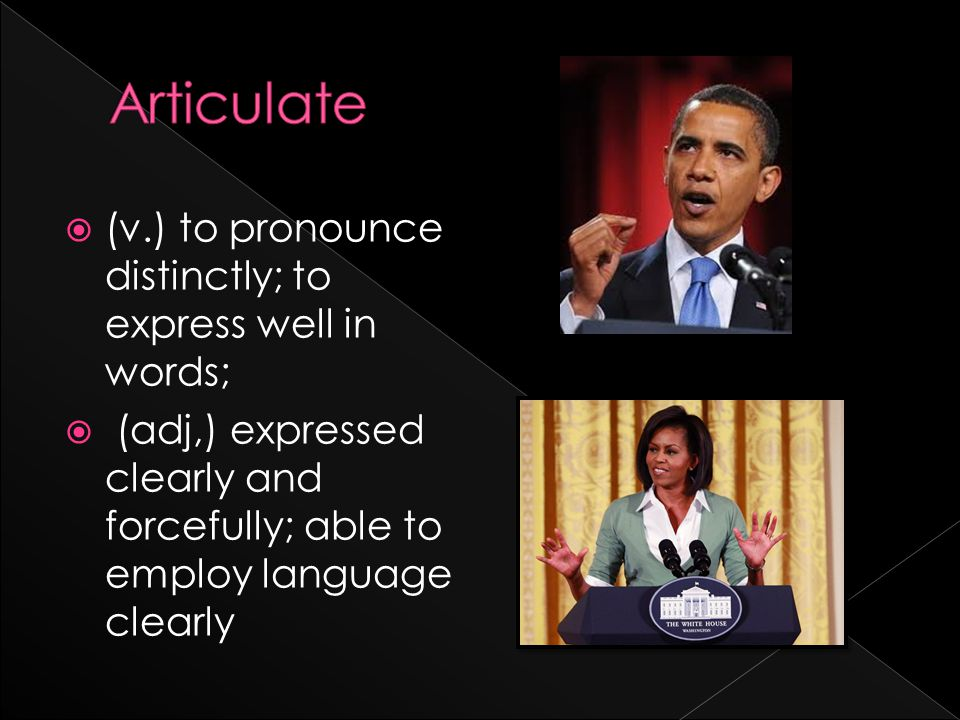  (v.) to pronounce distinctly; to express well in words;  (adj,) expressed clearly and forcefully; able to employ language clearly