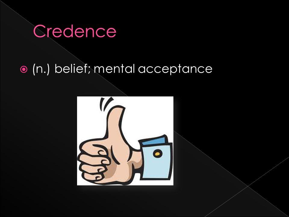  (n.) belief; mental acceptance