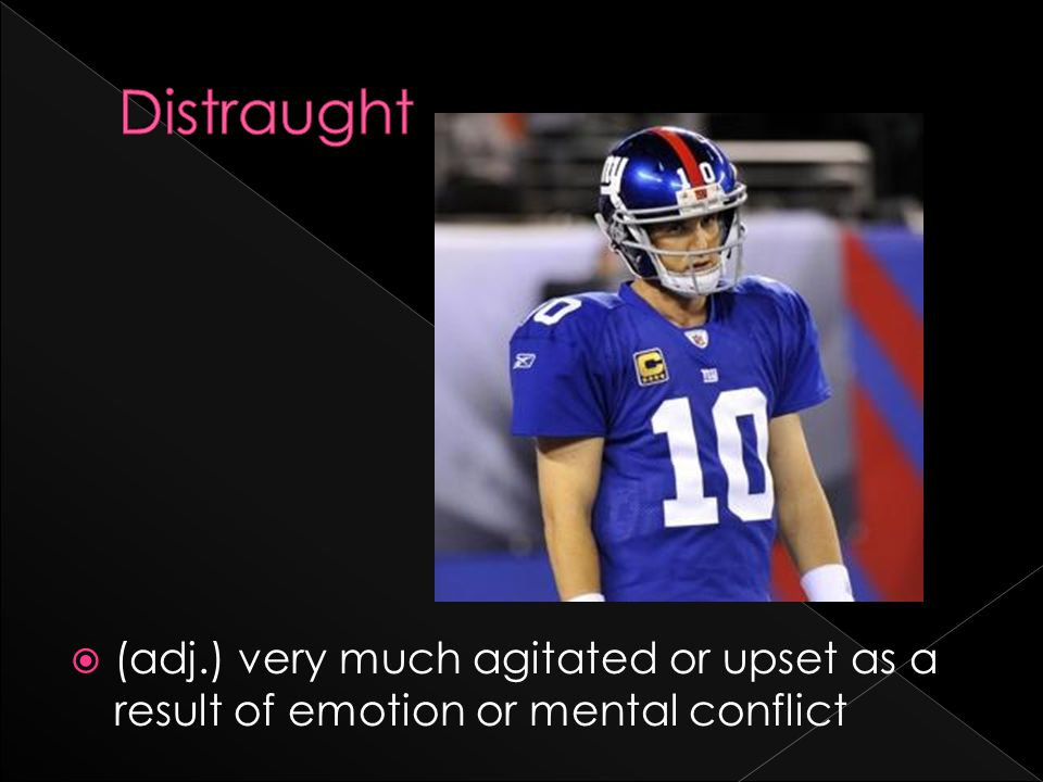  (adj.) very much agitated or upset as a result of emotion or mental conflict