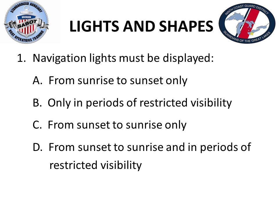LIGHTS AND SHAPES 1.Navigation lights must be displayed: A.