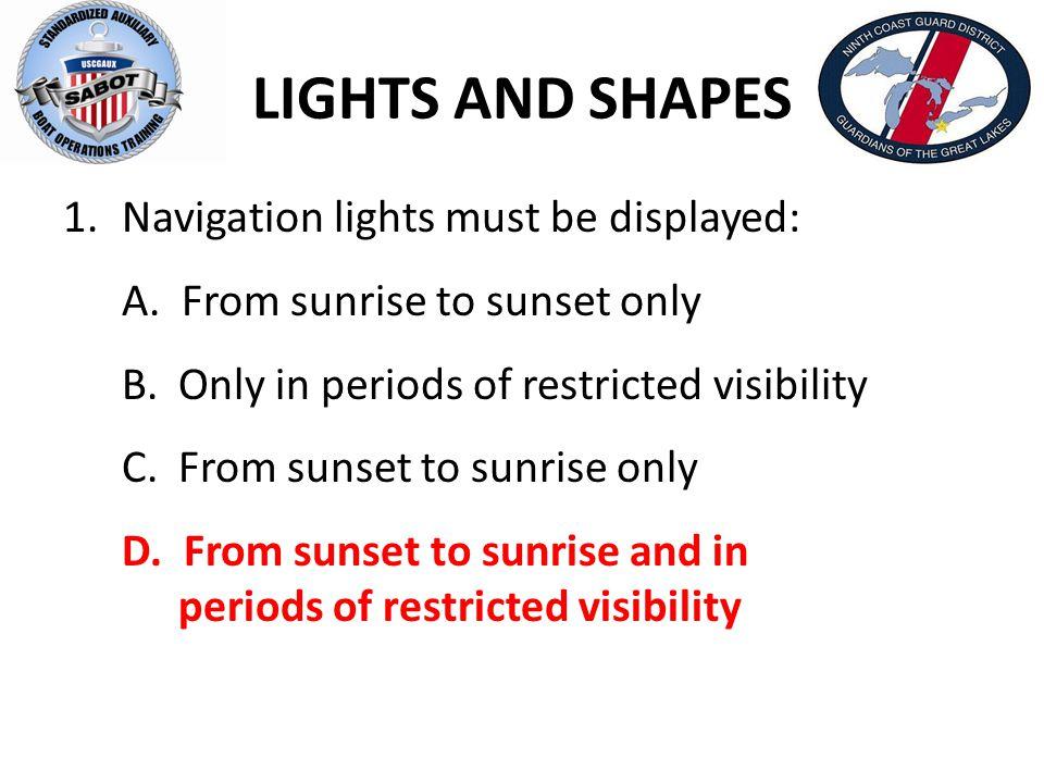 LIGHTS AND SHAPES 22.A sail boat operating under sail only may display: A.