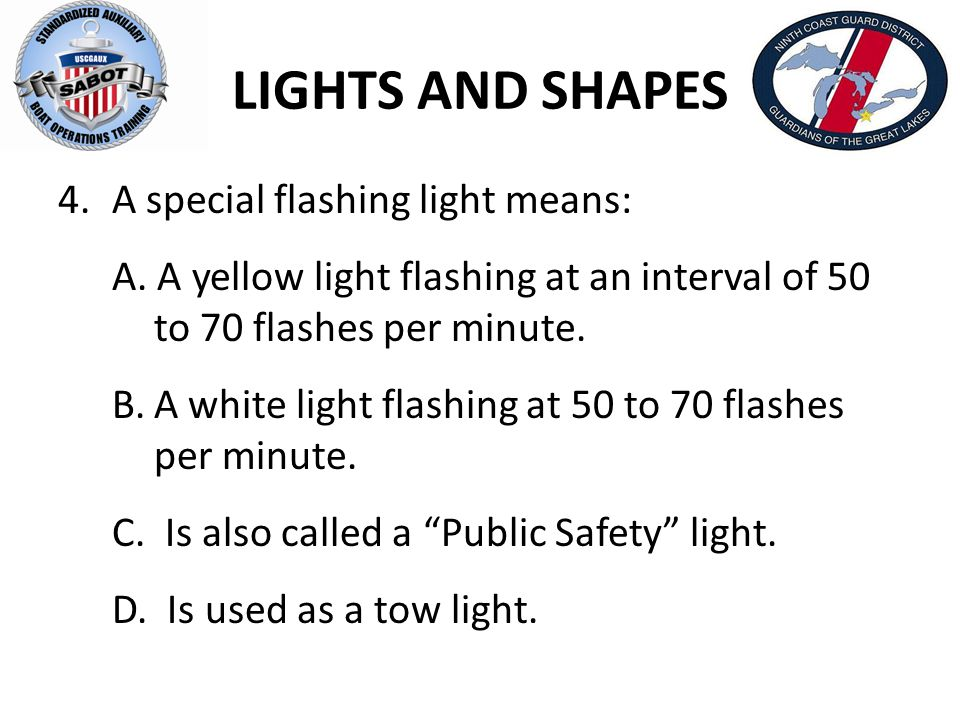 LIGHTS AND SHAPES 4.A special flashing light means: A.