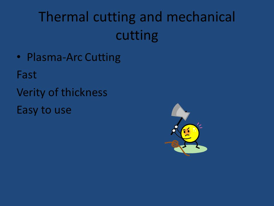 Thermal cutting and mechanical cutting Plasma-Arc Cutting Fast Verity of thickness Easy to use