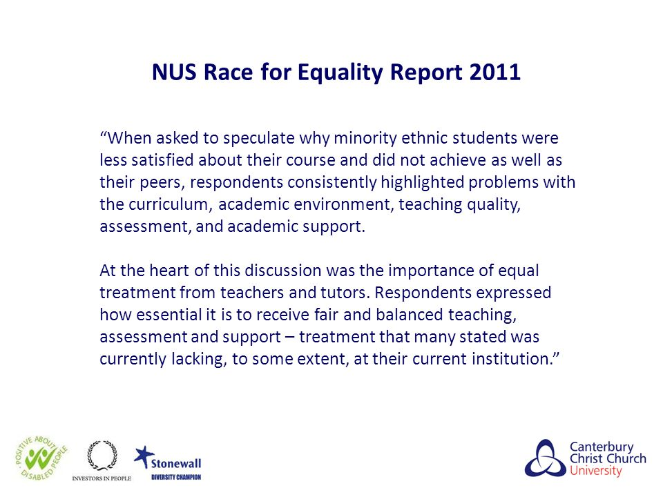 "NUS Race for Equality Report 2011 ""When asked to speculate why minority ethnic students were less satisfied about their course and did not achieve as"