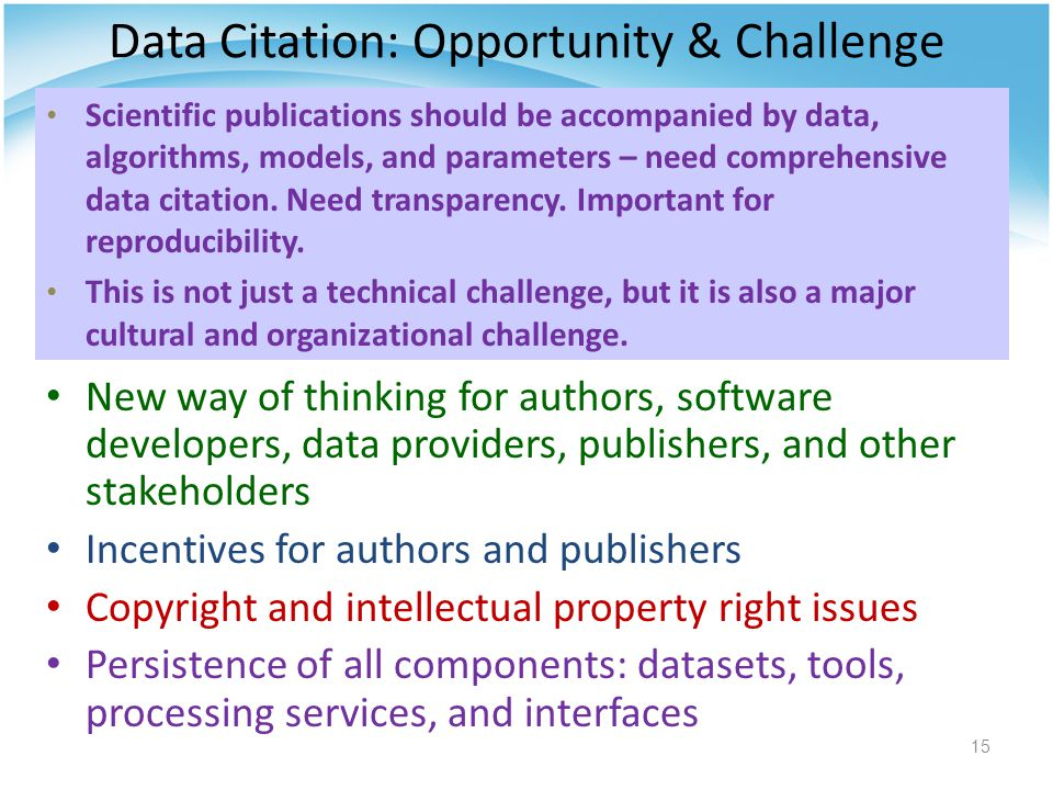 Data Citation: Opportunity & Challenge Scientific publications should be accompanied by data, algorithms, models, and parameters – need comprehensive data citation.