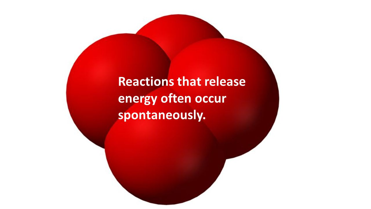 Reactions that release energy often occur spontaneously.