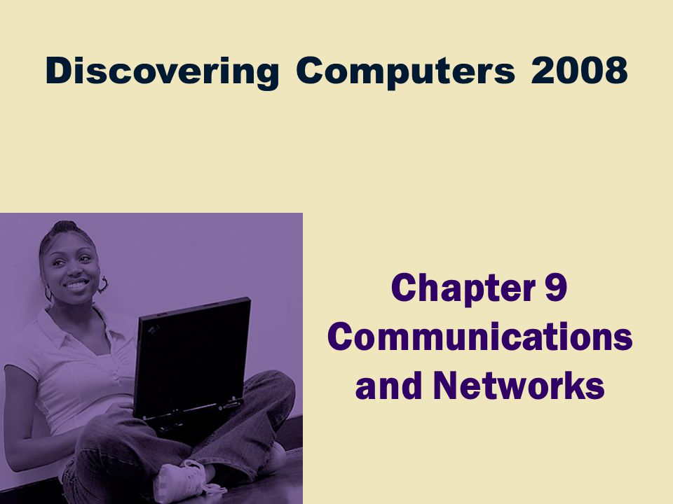 Discovering Computers 2008 Chapter 9 Communications and Networks