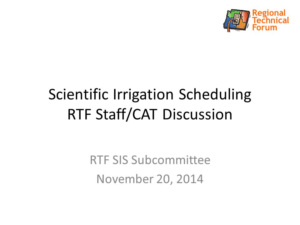 Scientific Irrigation Scheduling RTF Staff/CAT Discussion RTF SIS Subcommittee November 20, 2014