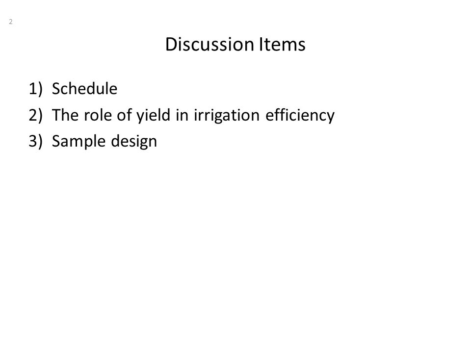 Discussion Items 2 1)Schedule 2)The role of yield in irrigation efficiency 3)Sample design