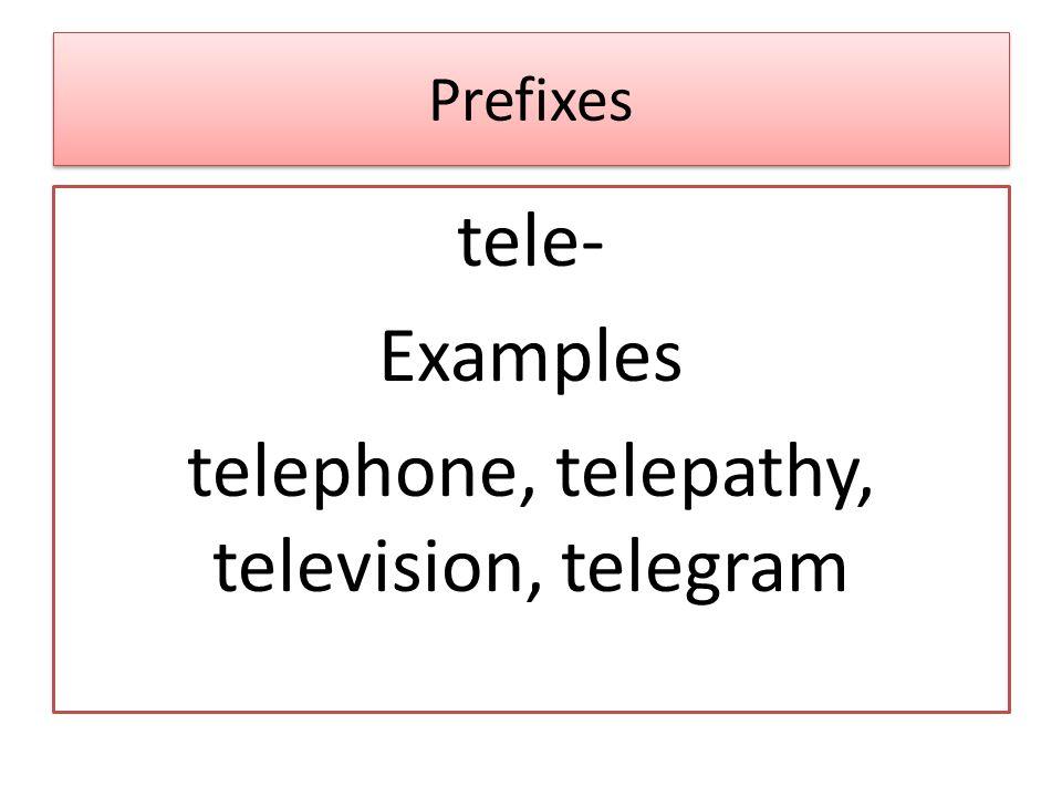 Prefixes tele- Examples telephone, telepathy, television, telegram