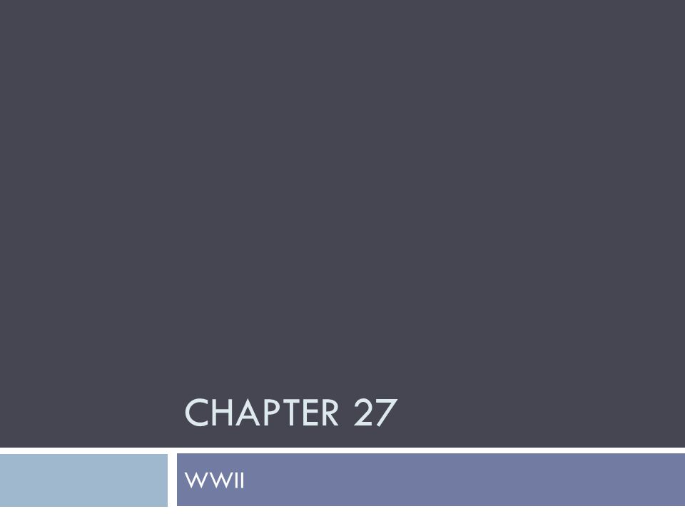 CHAPTER 27 WWII