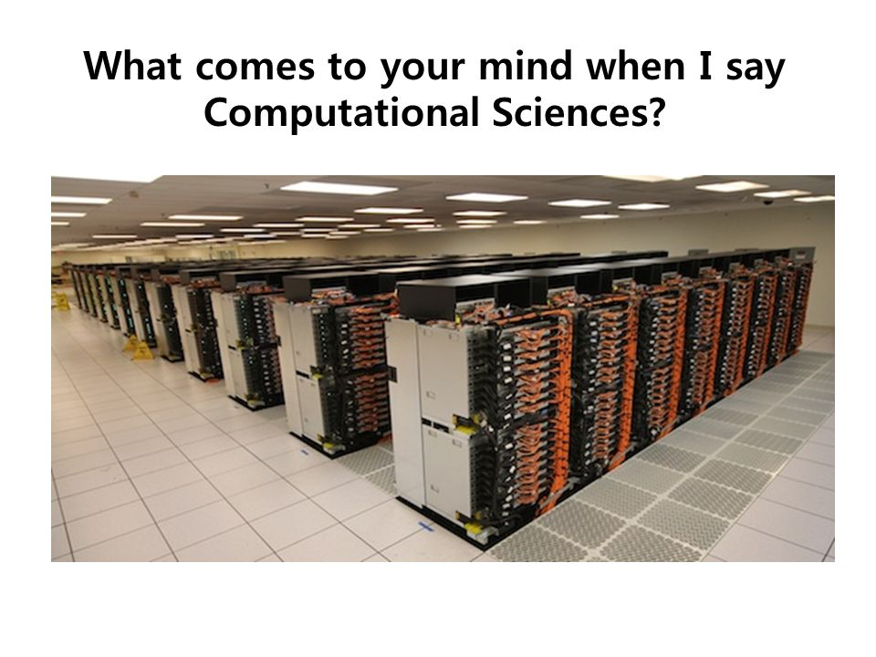 What comes to your mind when I say Computational Sciences