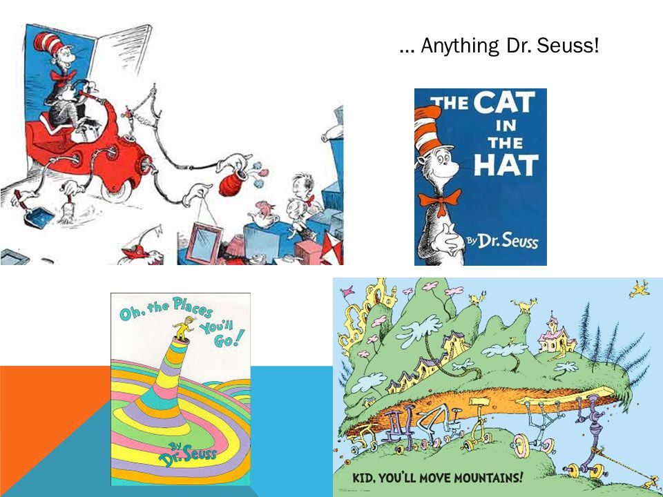 … Anything Dr. Seuss!