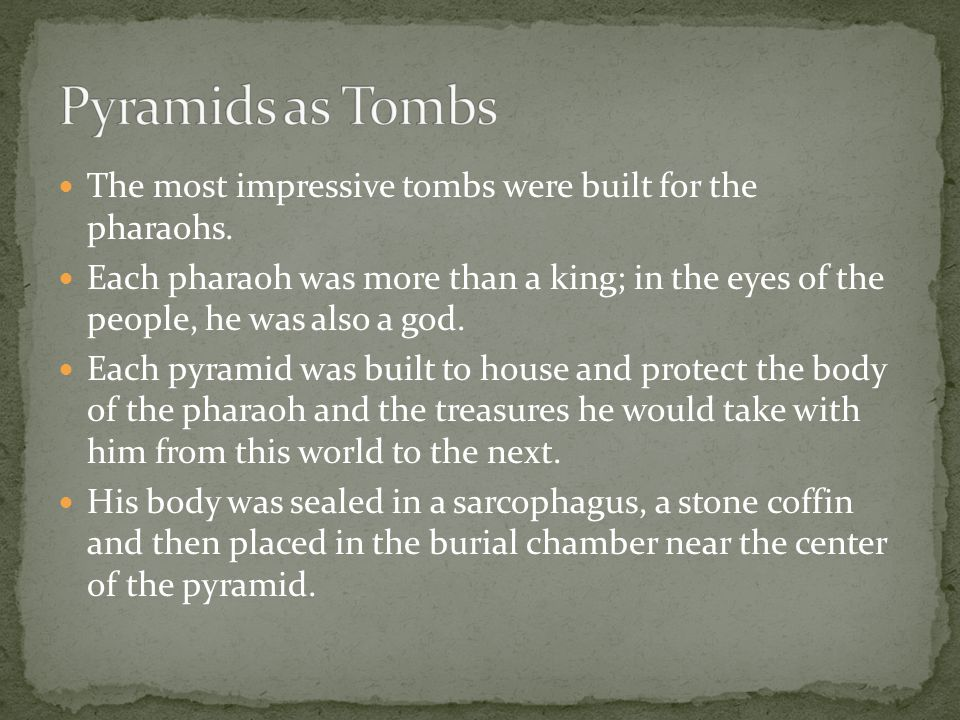 The most impressive tombs were built for the pharaohs.