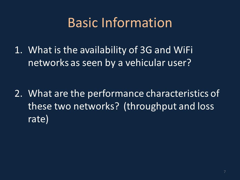 8 Measurement  Measurement: Joint study of 3G and WiFi connectivity  Across three cities: Amherst, Seattle, SFO  Testbed: Vehicles with 3G modom and WiFi (802.11b) radios  Amherst: 20 cars, Seattle: 1 car, SFO: 1 car  Software: Simultaneously probes 3G and WiFi  Availability, loss rate, throughput  Duration: 3000+ hours of data over 12+ days