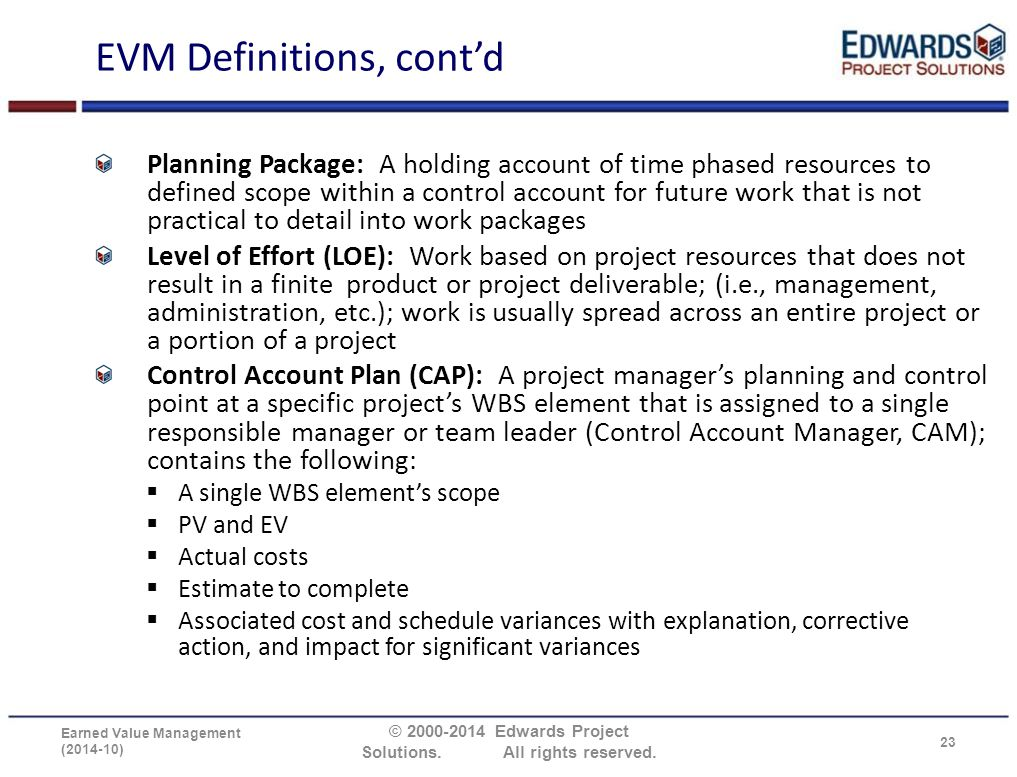 EVM Definitions, cont'd Planning Package: A holding account of time phased resources to defined scope within a control account for future work that is