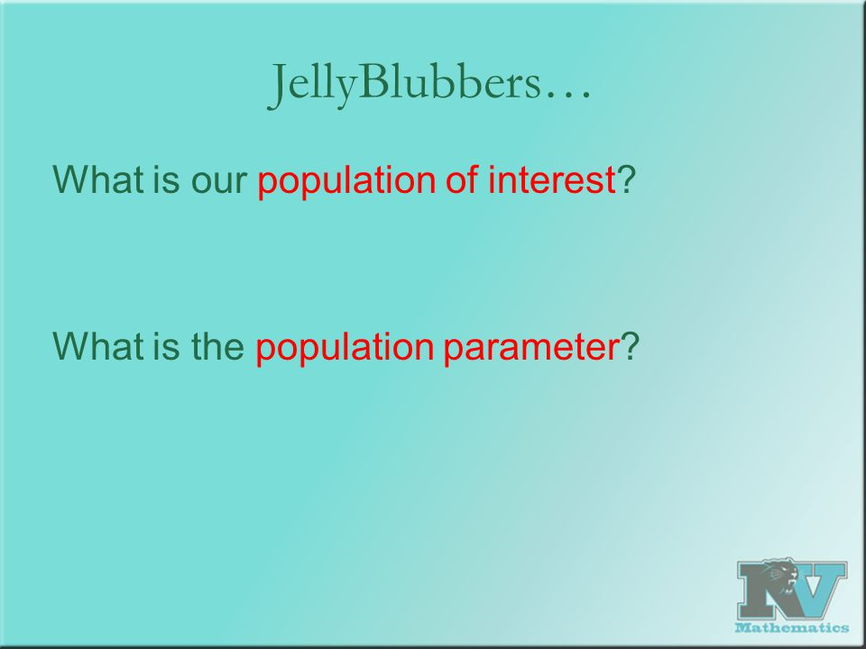 JellyBlubbers… What is our population of interest? What is the population parameter?