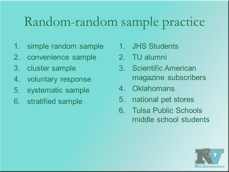 Random-random sample practice 1.simple random sample 2.convenience sample 3.cluster sample 4.voluntary response 5.systematic sample 6.stratified sampl