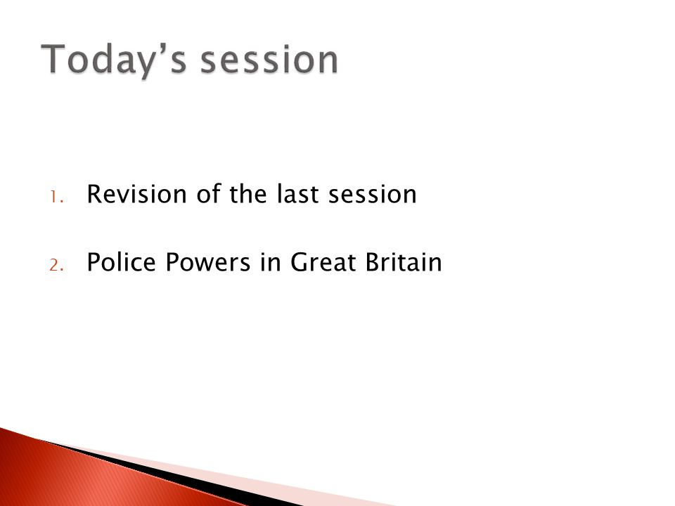 1. Revision of the last session 2. Police Powers in Great Britain