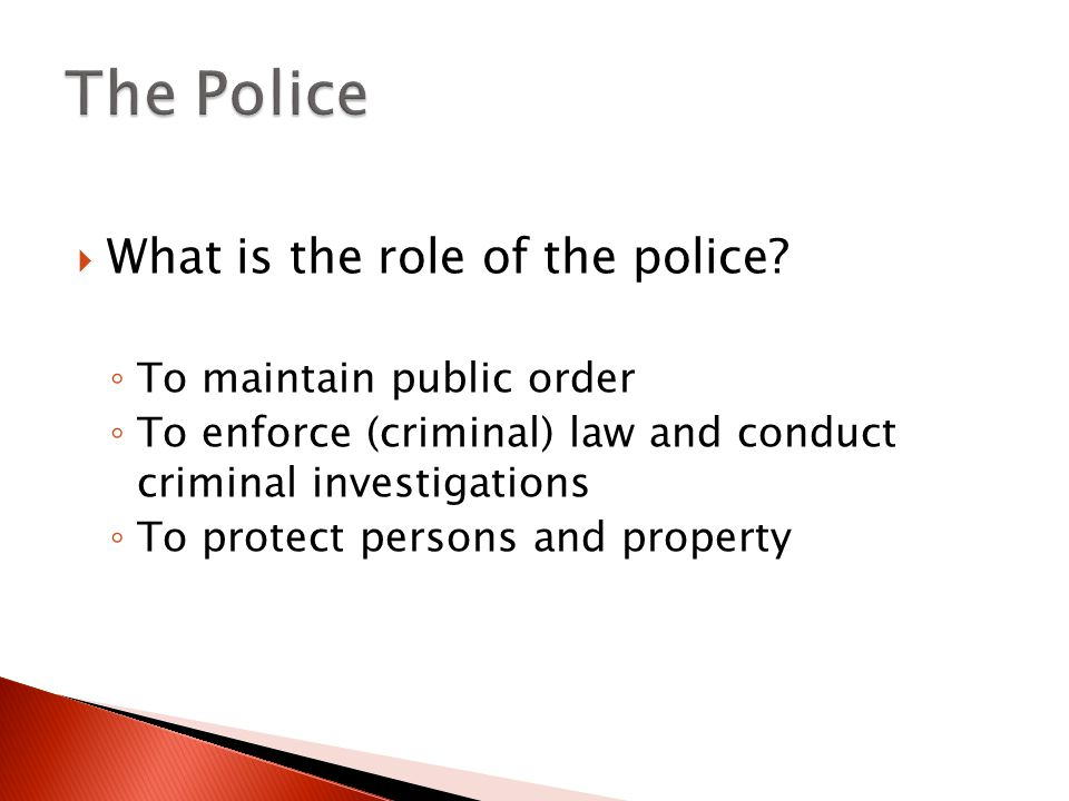  What is the role of the police.