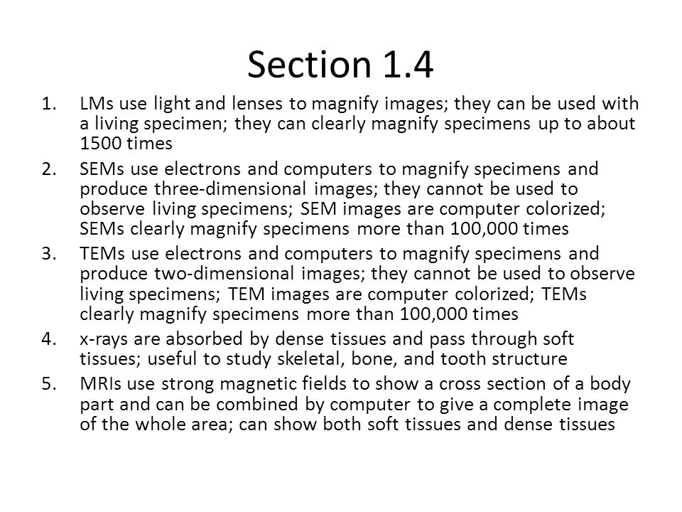 Section 1.4 1.LMs use light and lenses to magnify images; they can be used with a living specimen; they can clearly magnify specimens up to about 1500
